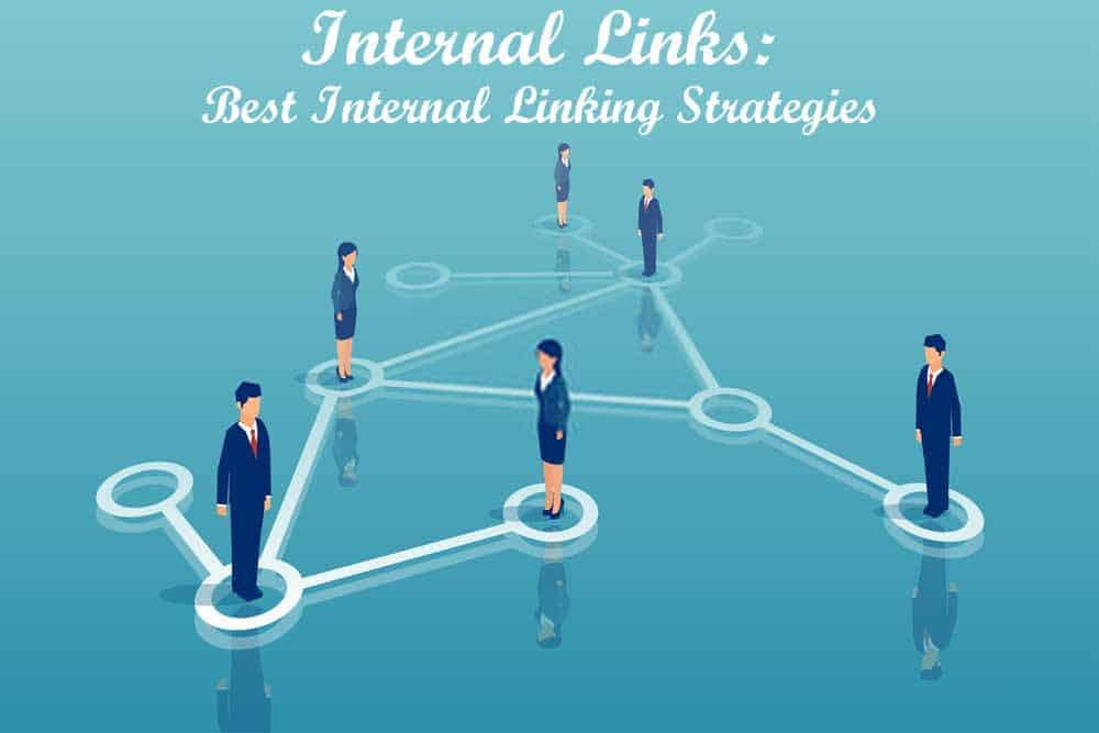Internal Links: 7 Best Internal Linking Strategies